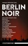 Berlin Noir. 13 Geschichten deutscher Top-Krimi-Autor/innen und spannender Newcomer