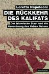 Die Rückkehr des Kalifats - Der Islamische Staat und die Neuordnung des Nahen Ostens