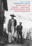 Hermann Hesse, Seine Welt im Tessin – Freunde, Zeitgenossen und Weggefährten