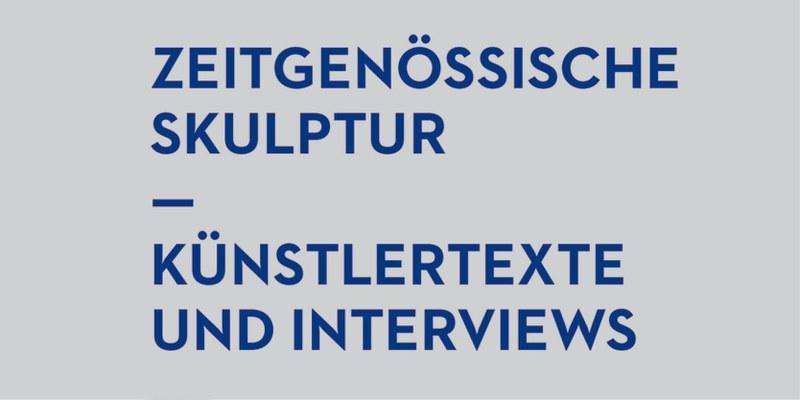 Zeitgenössische Skulptur. Künstlertexte und Interviews